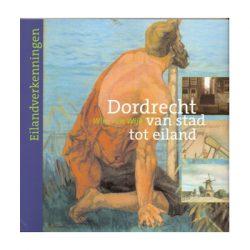 Dordrecht van stad tot eiland
