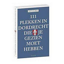 111 plekken in Dordrecht die je gezien moet hebben.