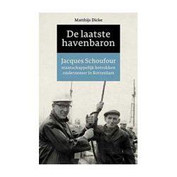 De laatste havenbaron. Jacques Schoufour – Matthijs Dicke