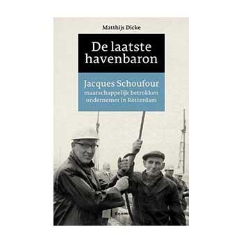 De laatste havenbaron. Jacques Schoufour - Matthijs Dicke