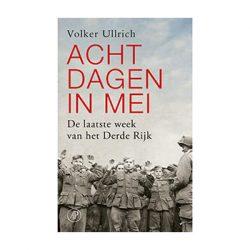 Acht dagen in mei. De laatste week van het Derde Rijk – Volker Ullrich