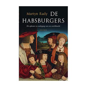 De Habsburgers. Opkomst en ondergang van een wereldmacht - Martyn Rady