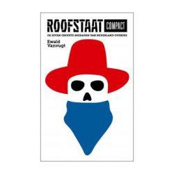 Roofstaat Compact – De zeven groftste misdaden van Nederland Overzee – Ewald Vanvugt