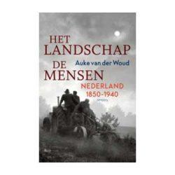 Het landschap, de mensen. Nederland 1850-1940. – Auke van der Woud