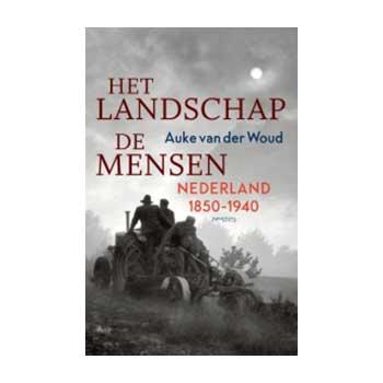 Het landschap, de mensen. Nederland 1850-1940. - Auke van der Woud