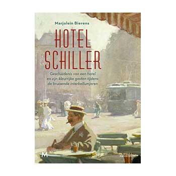 Hotel Schiller. Geschiedenis van een hotel tijdens de bruisende interbellumjaren - M. Bierens