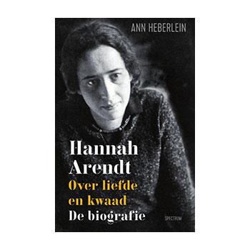 Hanna Arendt. Over liefde en kwaad. De biografie