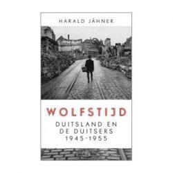 Wolfstijd – Duitsland en de Duitsers 1945 – 1955. Harald Jähner