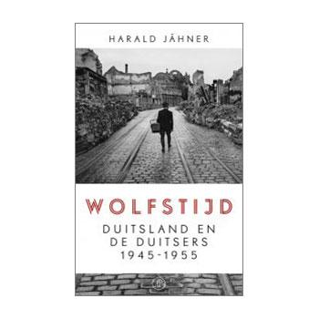 Wolfstijd - Duitsland en de Duitsers 1945 - 1955. Harald Jähner