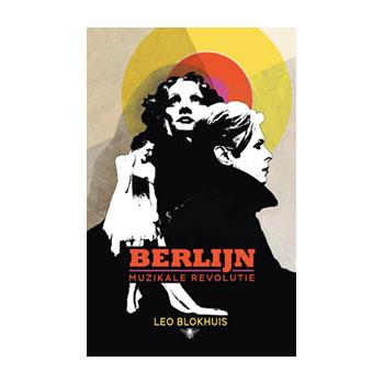 Berlijn. Muzikale revolutie - Leo Blokhuis