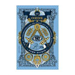 De Orde. Hoe de vrijmetselaars bouwden aan de moderne wereld. – John Dickie