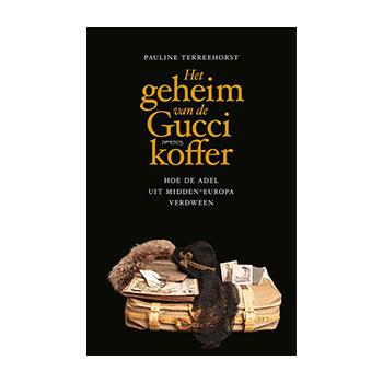 Het geheim van de Gucci-koffer. Hoe de adel uit Middel-Europa verdween. - Pauline Terreehorst