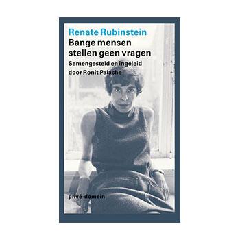 Renate Rubinstein. Bange mensen stellen geen vragen.