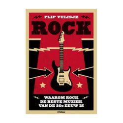 Rock. Waarom rock de beste muziek van de 20e eeuw is. – Flip Vuijsje