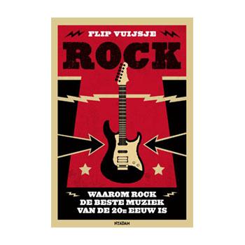 Rock. Waarom rock de beste muziek van de 20e eeuw is. - Flip Vuijsje