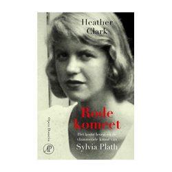 Rode Komeet. Het korte leven en de vlammende kunst van Sylvia Plath. – Heather Clark