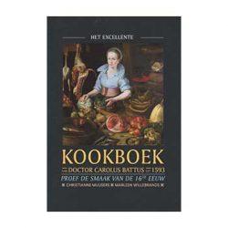 Het excellente kookboek.Het eerste kookboek in de Republiek – Dr. Carolus Battus