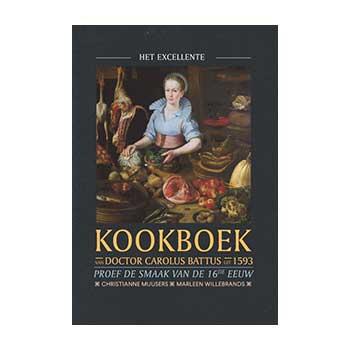 Het excellente kookboek.Het eerste kookboek in de Republiek - Dr. Carolus Battus