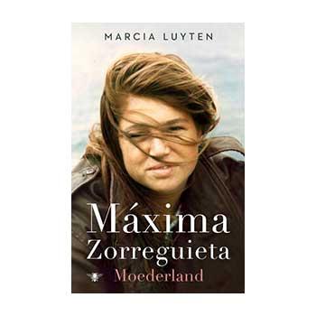 Maxima Zorreguieta. Moederland - Marcia Luyten
