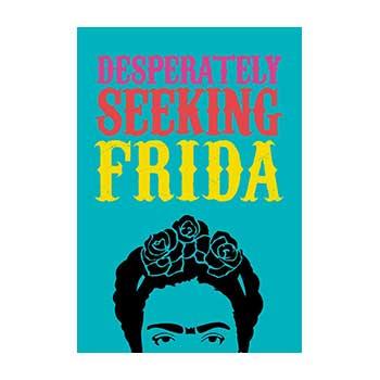 Desperately Seeking Frida. - Ian Castello-Cortes