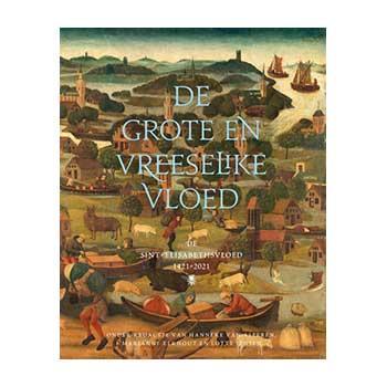 De vreeselike vloed. De sint-Elisabethsvloed 1421-2021 - Lotte Jensen (verschijnt binnenkort)